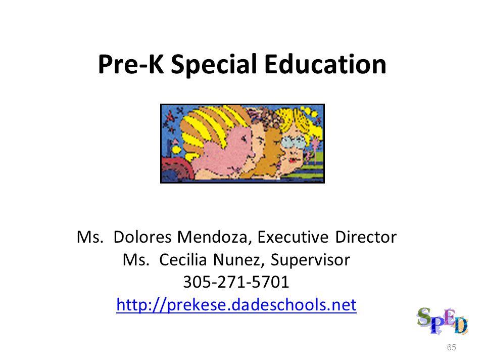 Pre-K Special Education Ms. Dolores Mendoza, Executive Director Ms. Cecilia Nunez, Supervisor 305-271-5701 http://prekese.dadeschools.net 65