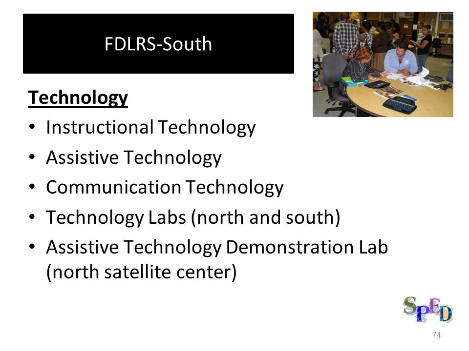 FDLRS-South Technology Instructional Technology Assistive Technology Communication Technology Technology Labs (north and south) Assistive Technology D