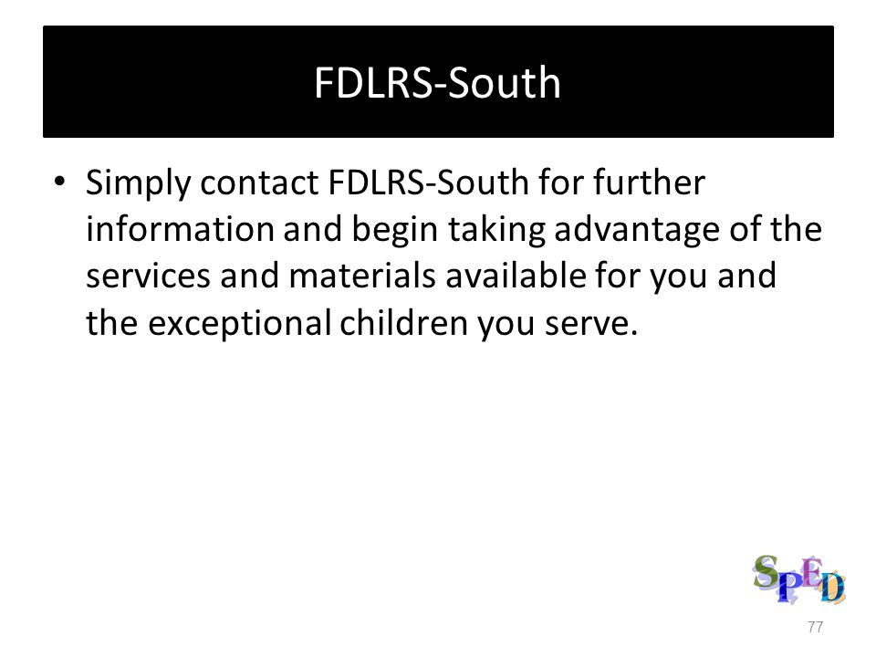 FDLRS-South Simply contact FDLRS-South for further information and begin taking advantage of the services and materials available for you and the exceptional children you serve.