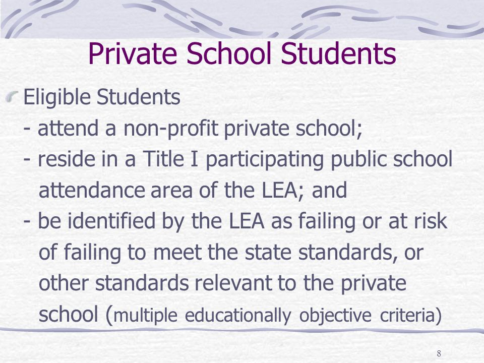8 Private School Students Eligible Students - attend a non-profit private school; - reside in a Title I participating public school attendance area of