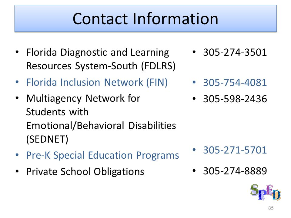 85 Contact Information Florida Diagnostic and Learning Resources System-South (FDLRS) Florida Inclusion Network (FIN) Multiagency Network for Students