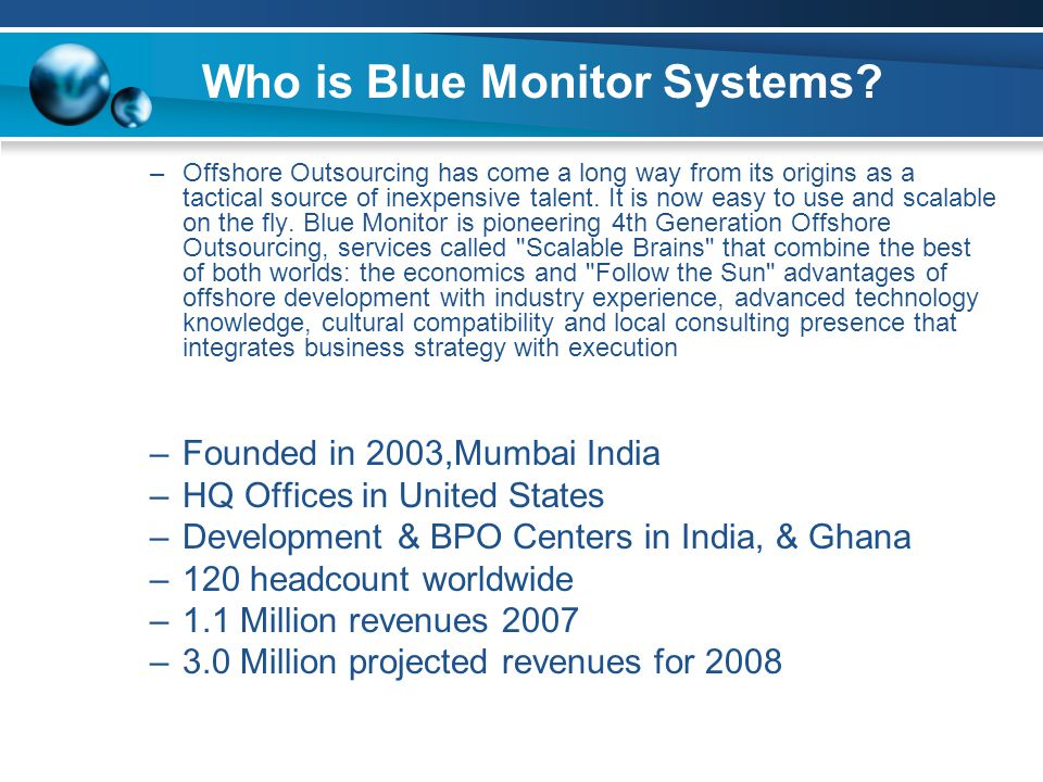 Who is Blue Monitor Systems? –Offshore Outsourcing has come a long way from its origins as a tactical source of inexpensive talent. It is now easy to