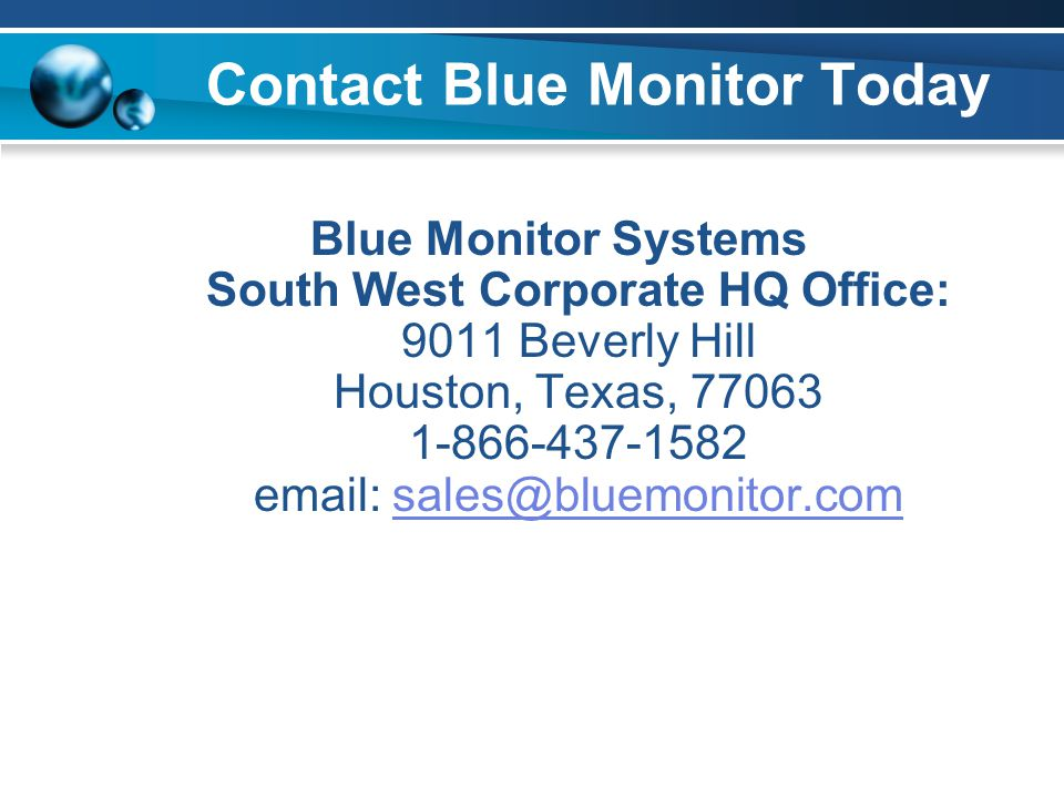 Contact Blue Monitor Today Blue Monitor Systems South West Corporate HQ Office: 9011 Beverly Hill Houston, Texas, 77063 1-866-437-1582 email: sales@bl