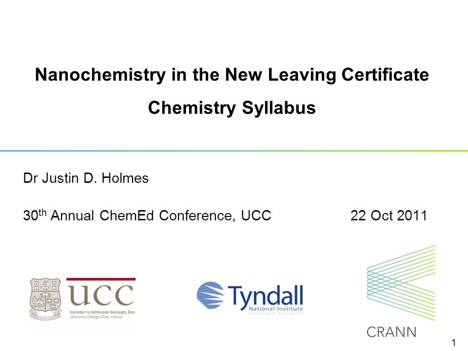 Nanochemistry in the New Leaving Certificate Chemistry Syllabus Dr Justin D. Holmes 30 th Annual ChemEd Conference, UCC22 Oct 2011 1