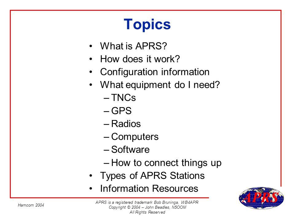 APRS is a registered trademark Bob Bruninga, WB4APR Copyright © 2004 – John Beadles, N5OOM All Rights Reserved Hamcom 2004 TNCs A TNC (Terminal Node Controller) – Packet MODEM.