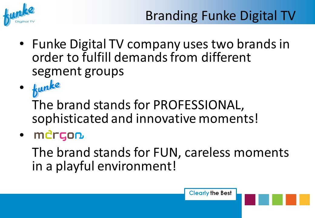Clearly the Best Funke Digital TV company uses two brands in order to fulfill demands from different segment groups The brand stands for PROFESSIONAL, sophisticated and innovative moments.
