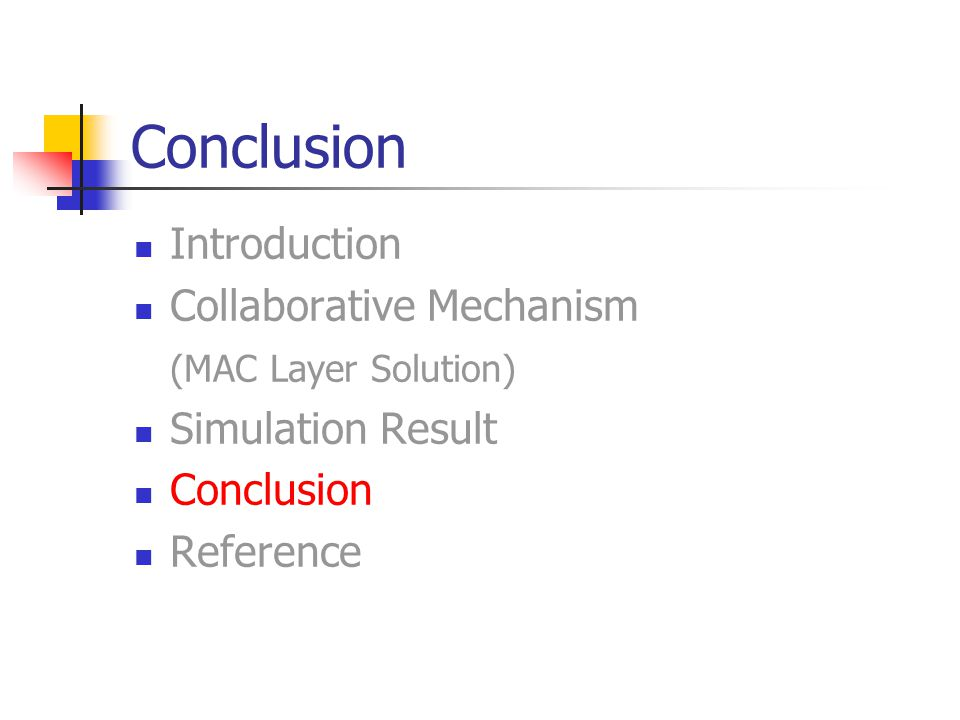 Conclusion Introduction Collaborative Mechanism (MAC Layer Solution) Simulation Result Conclusion Reference