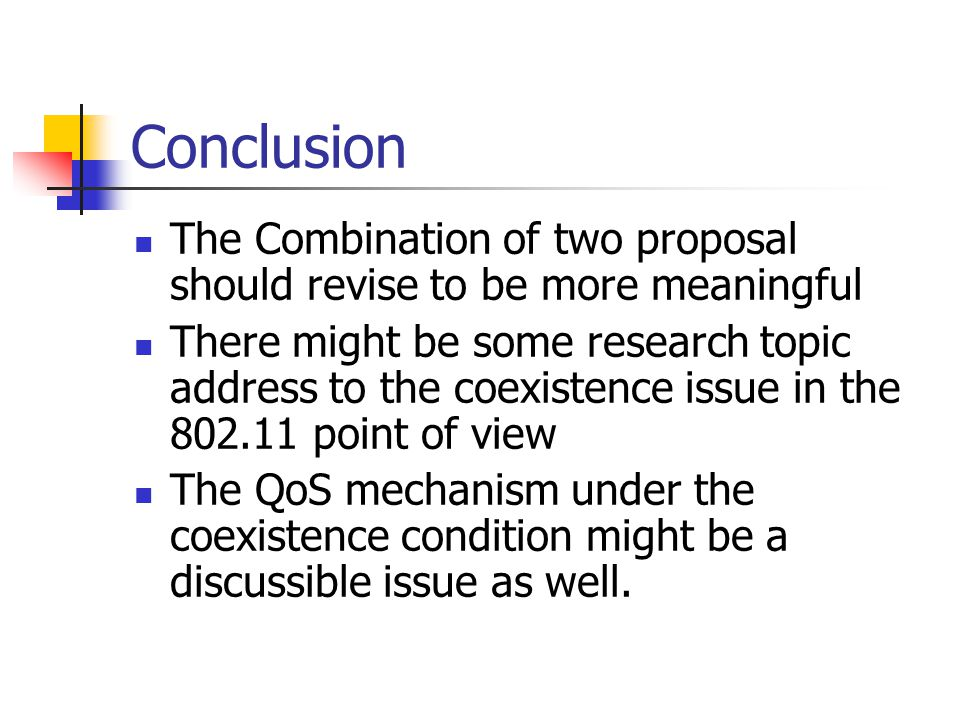 Conclusion The Combination of two proposal should revise to be more meaningful There might be some research topic address to the coexistence issue in