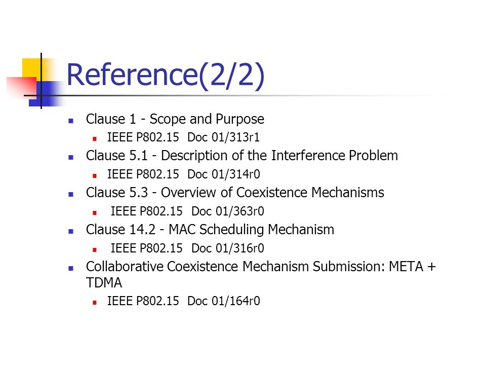 Reference(2/2) Clause 1 - Scope and Purpose IEEE P802.15 Doc 01/313r1 Clause 5.1 - Description of the Interference Problem IEEE P802.15 Doc 01/314r0 C