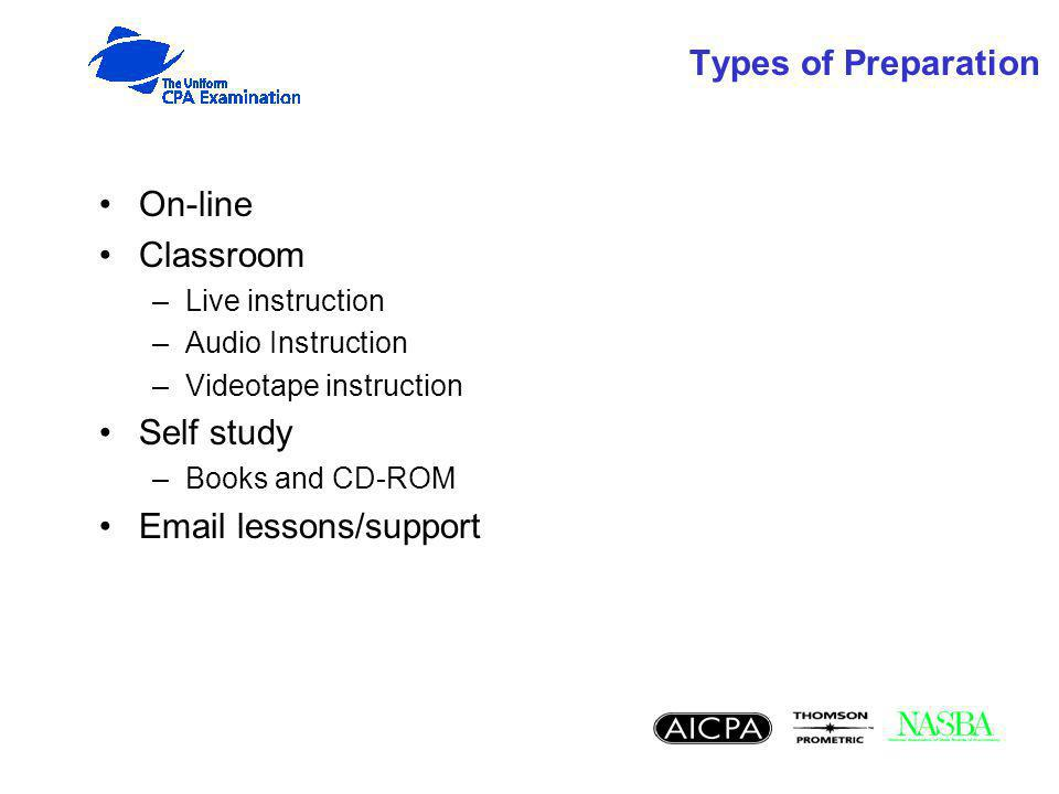 Types of Preparation On-line Classroom –Live instruction –Audio Instruction –Videotape instruction Self study –Books and CD-ROM Email lessons/support