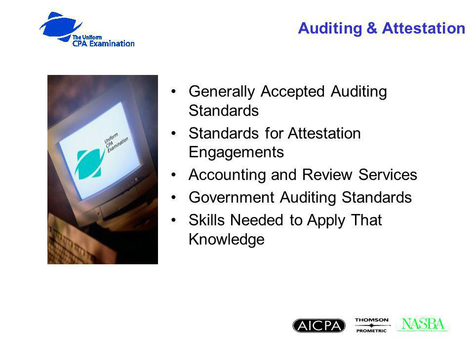 Auditing & Attestation Generally Accepted Auditing Standards Standards for Attestation Engagements Accounting and Review Services Government Auditing