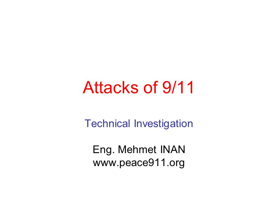 Attacks of 9/11 Technical Investigation Eng. Mehmet INAN www.peace911.org
