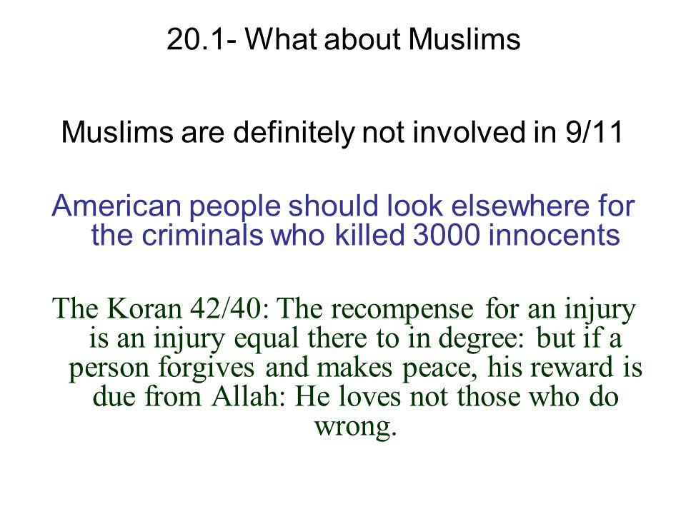 20.1- What about Muslims Muslims are definitely not involved in 9/11 American people should look elsewhere for the criminals who killed 3000 innocents
