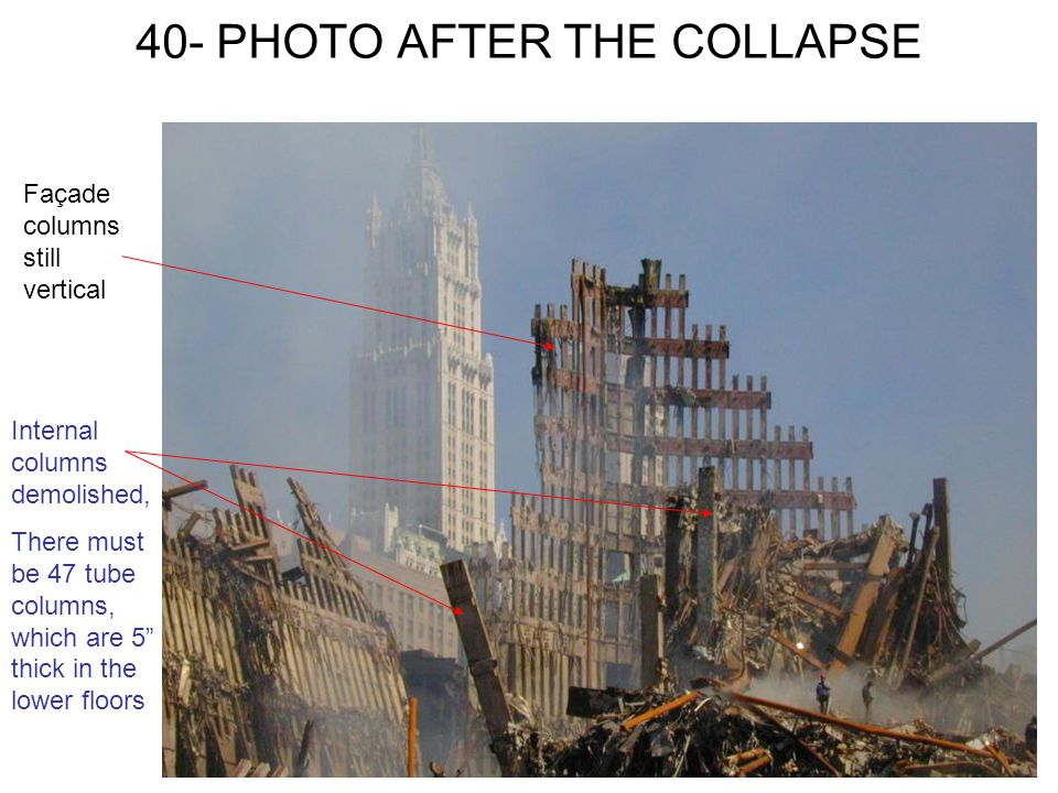 40- PHOTO AFTER THE COLLAPSE Façade columns still vertical Internal columns demolished, There must be 47 tube columns, which are 5 thick in the lower