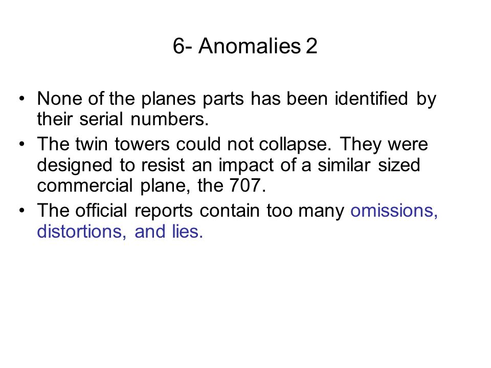 6- Anomalies 2 None of the planes parts has been identified by their serial numbers. The twin towers could not collapse. They were designed to resist
