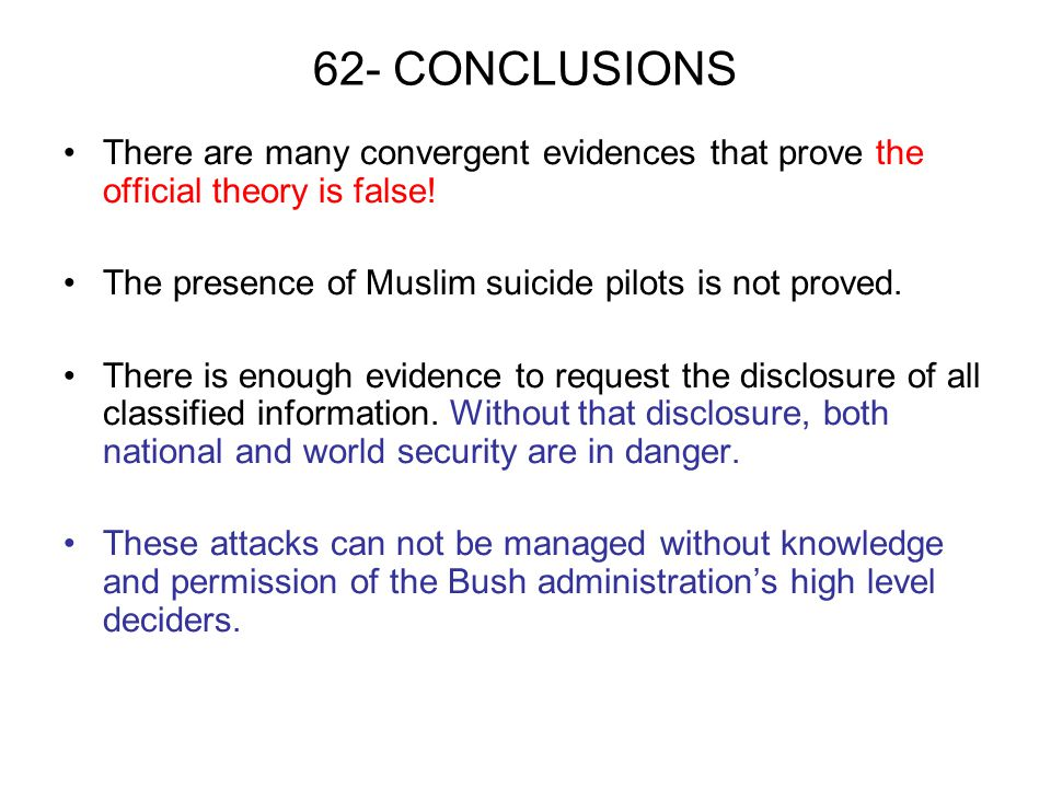 62- CONCLUSIONS There are many convergent evidences that prove the official theory is false! The presence of Muslim suicide pilots is not proved. Ther