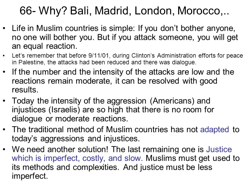 66- Why? Bali, Madrid, London, Morocco,.. Life in Muslim countries is simple: If you dont bother anyone, no one will bother you. But if you attack som