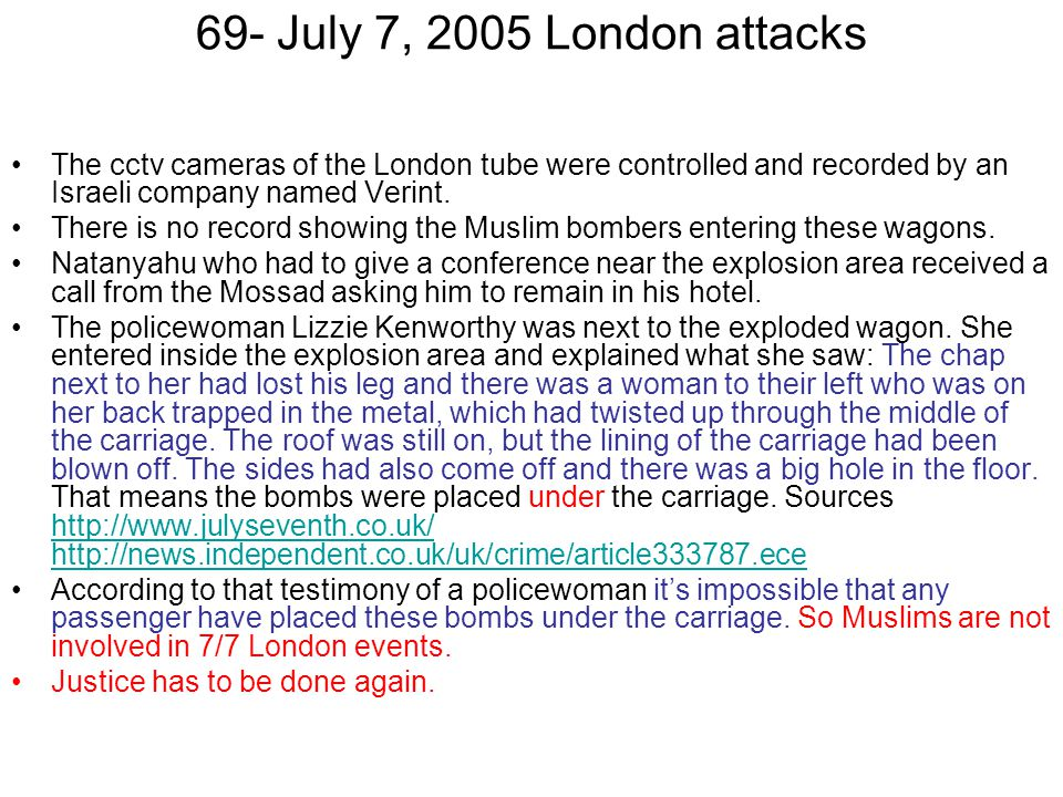 69- July 7, 2005 London attacks The cctv cameras of the London tube were controlled and recorded by an Israeli company named Verint. There is no recor