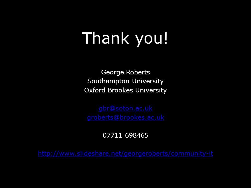 Thank you! George Roberts Southampton University Oxford Brookes University gbr@soton.ac.uk groberts@brookes.ac.uk 07711 698465 http://www.slideshare.n