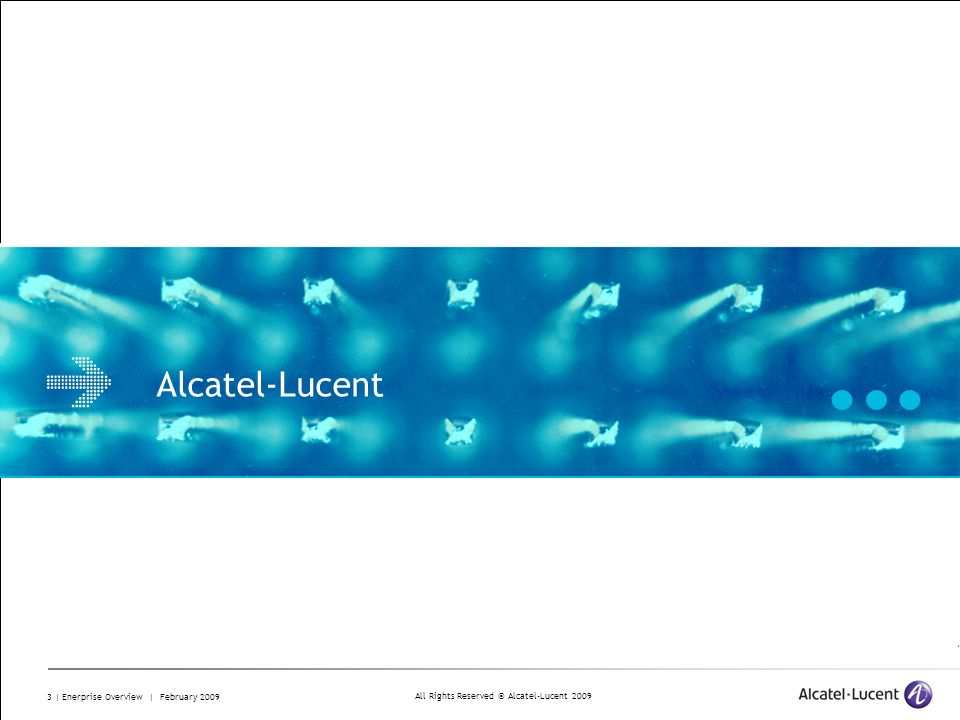 All Rights Reserved © Alcatel-Lucent 2009 3 | Enerprise Overview | February 2009 Alcatel-Lucent