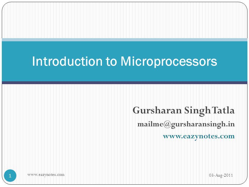 Gursharan Singh Tatla mailme@gursharansingh.in www.eazynotes.com Introduction to Microprocessors 03-Aug-2011 1 www.eazynotes.com