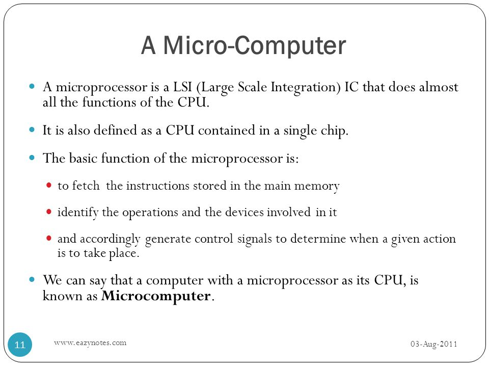 A Micro-Computer A microprocessor is a LSI (Large Scale Integration) IC that does almost all the functions of the CPU. It is also defined as a CPU con