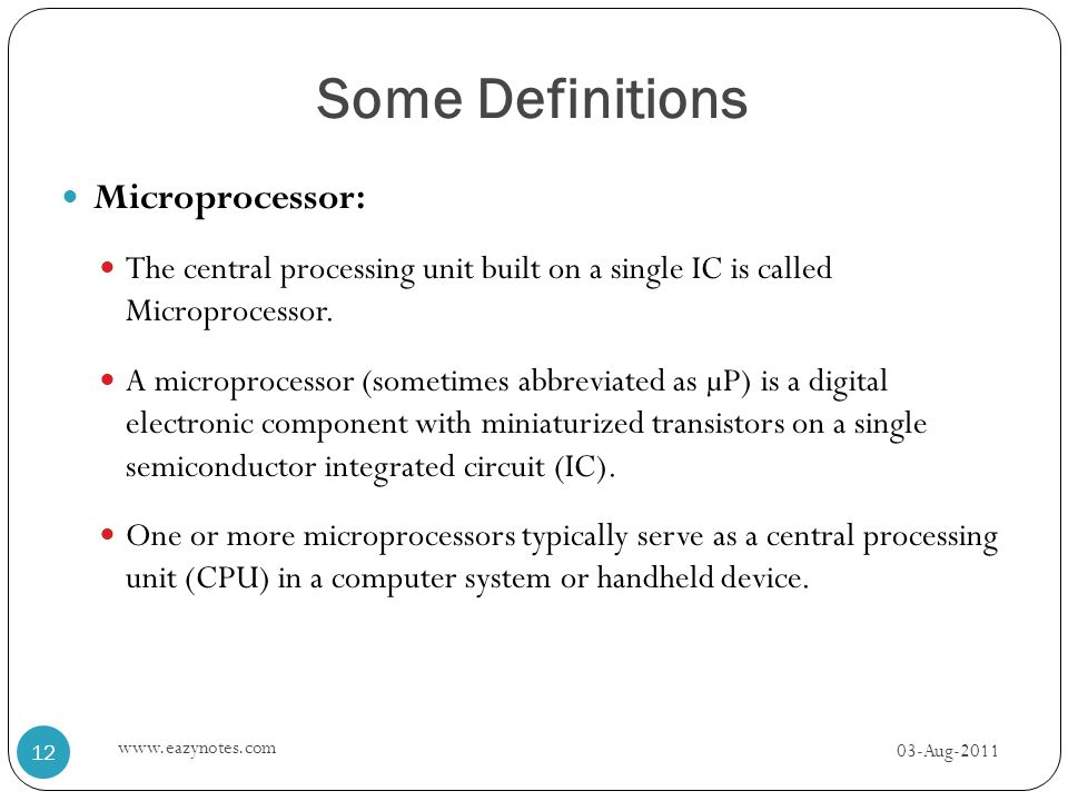 Some Definitions Microprocessor: The central processing unit built on a single IC is called Microprocessor. A microprocessor (sometimes abbreviated as