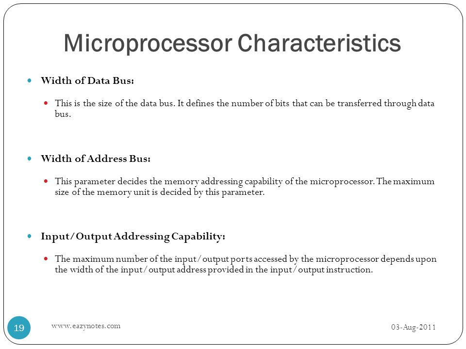 Microprocessor Characteristics Width of Data Bus: This is the size of the data bus. It defines the number of bits that can be transferred through data