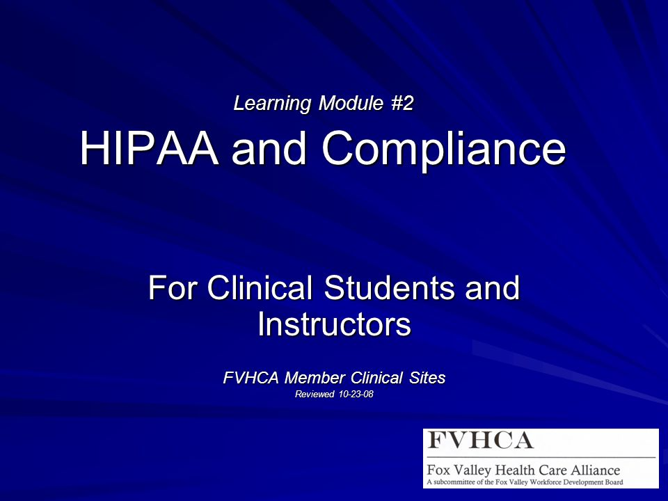 Learning Module #2 HIPAA and Compliance For Clinical Students and Instructors FVHCA Member Clinical Sites Reviewed 10-23-08