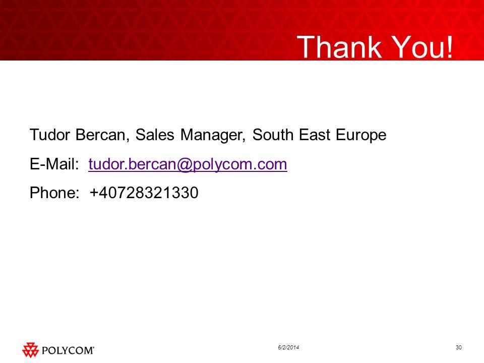 306/2/2014 Thank You! Tudor Bercan, Sales Manager, South East Europe E-Mail: tudor.bercan@polycom.comtudor.bercan@polycom.com Phone: +40728321330