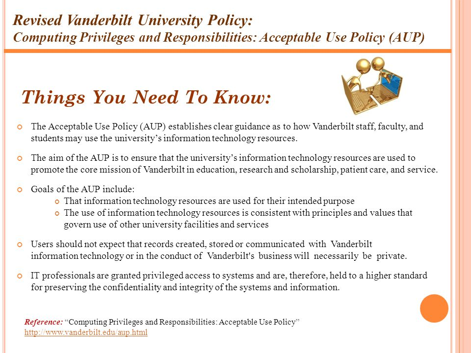 Revised Vanderbilt University Policy: Computing Privileges and Responsibilities: Acceptable Use Policy (AUP) The Acceptable Use Policy (AUP) establish
