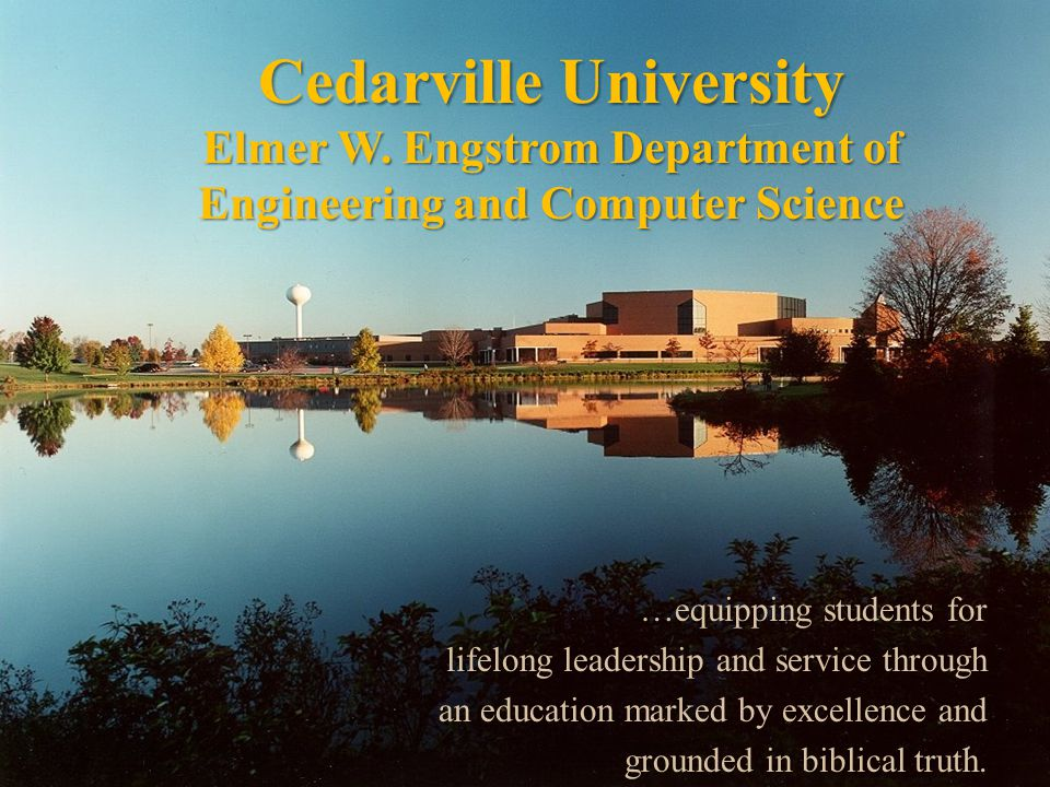 2 Cedarville University Elmer W. Engstrom Department of Engineering and Computer Science …equipping students for lifelong leadership and service throu