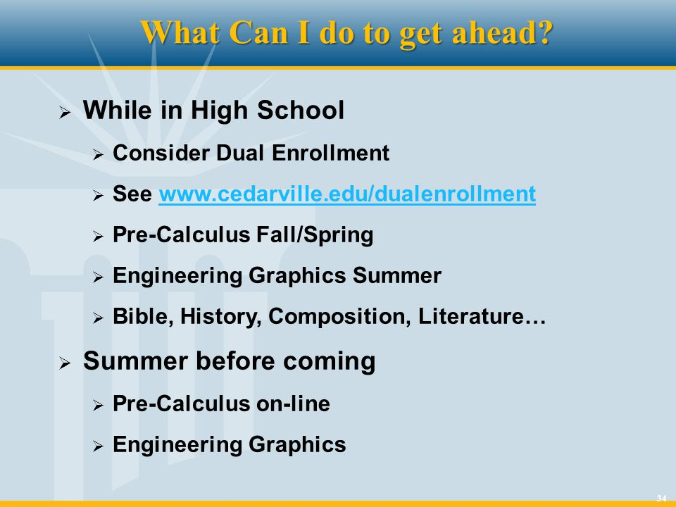 34 What Can I do to get ahead? While in High School Consider Dual Enrollment See www.cedarville.edu/dualenrollmentwww.cedarville.edu/dualenrollment Pr