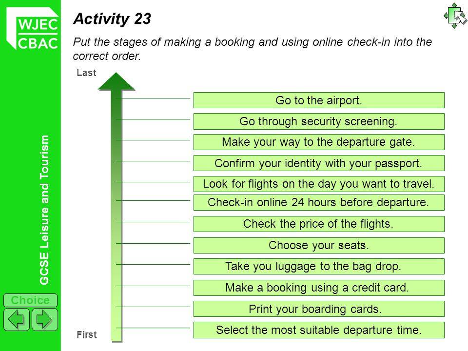 GCSE Leisure and Tourism Choice Activity 23 Put the stages of making a booking and using online check-in into the correct order.