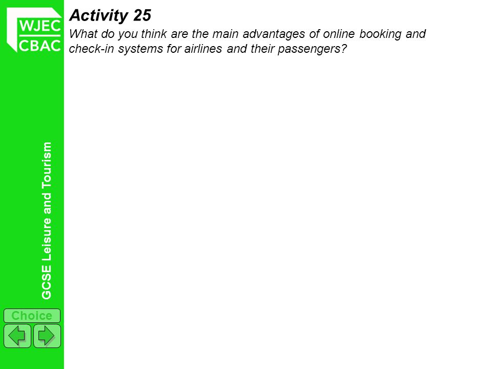 GCSE Leisure and Tourism Choice Activity 25 What do you think are the main advantages of online booking and check-in systems for airlines and their passengers?