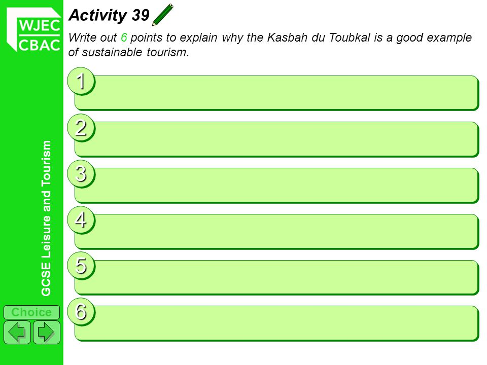 GCSE Leisure and Tourism Choice Activity 39 Write out 6 points to explain why the Kasbah du Toubkal is a good example of sustainable tourism.