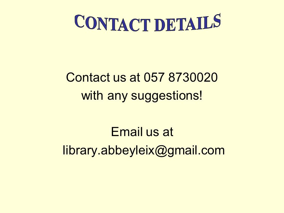 Contact us at 057 8730020 with any suggestions! Email us at library.abbeyleix@gmail.com