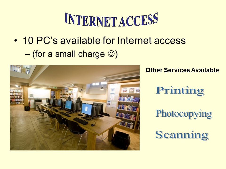 10 PCs available for Internet access –(for a small charge ) Other Services Available