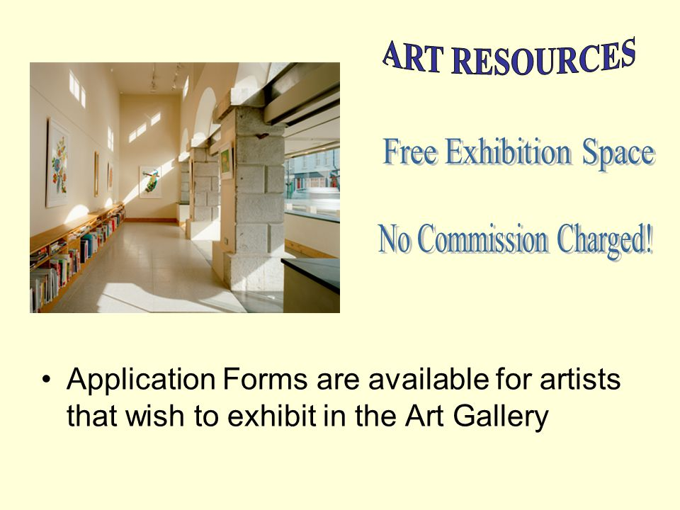 Application Forms are available for artists that wish to exhibit in the Art Gallery