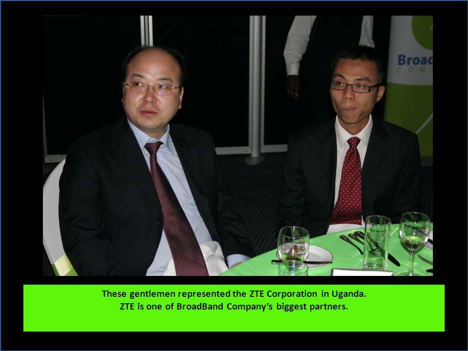 These gentlemen represented the ZTE Corporation in Uganda. ZTE is one of BroadBand Companys biggest partners.