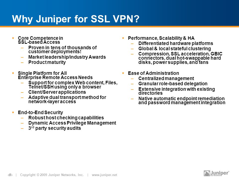 | Copyright © 2009 Juniper Networks, Inc. | www.juniper.net 12 Why Juniper for SSL VPN? Core Competence in SSL-based Access –Proven in tens of thousan