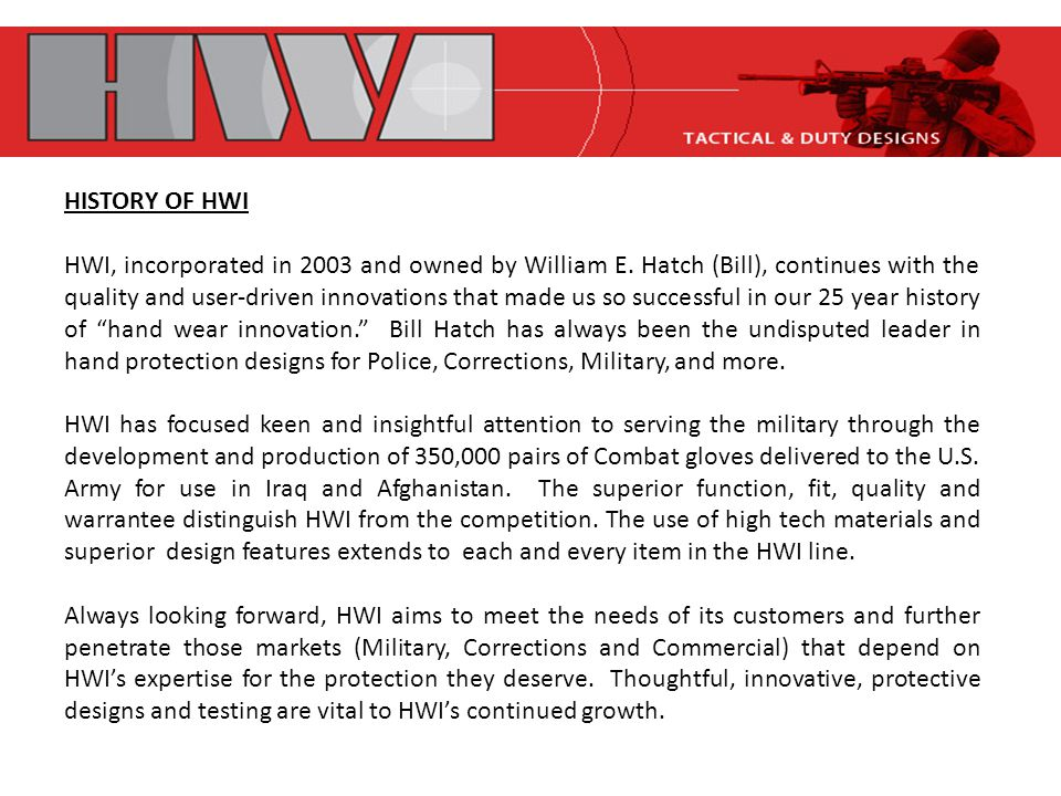 HISTORY OF HWI HWI, incorporated in 2003 and owned by William E.