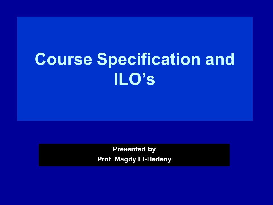Course Specification and ILOs Presented by Prof. Magdy El-Hedeny