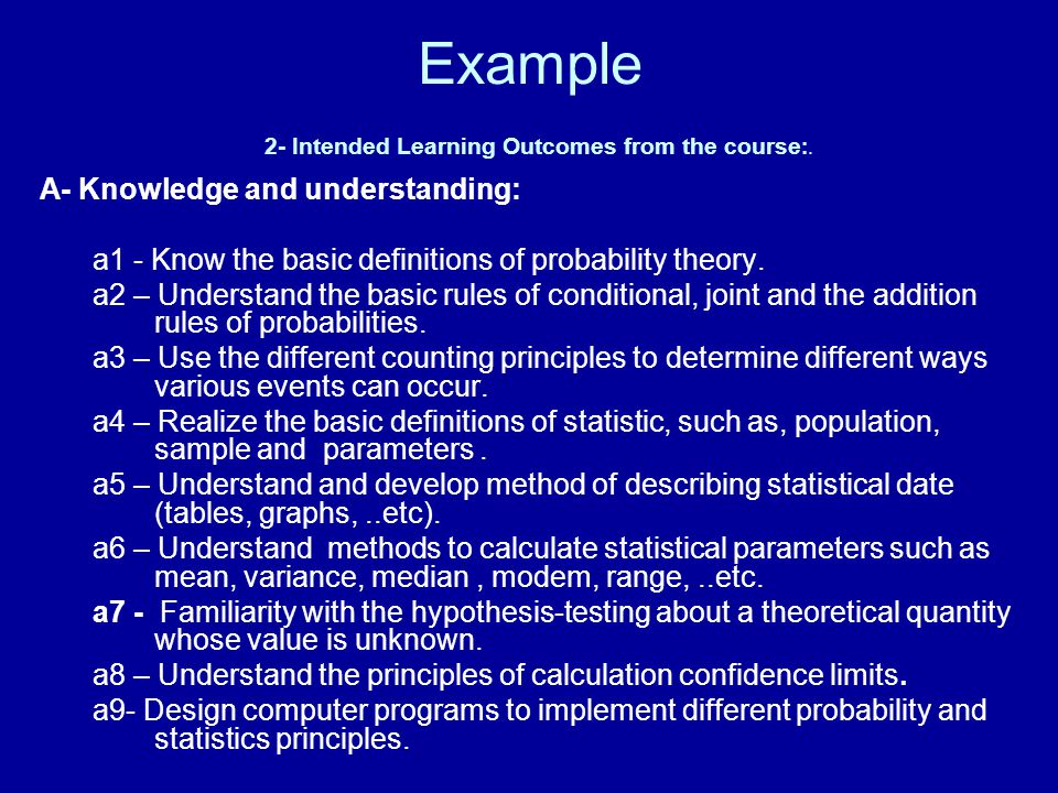 Example 2- Intended Learning Outcomes from the course :. A- Knowledge and understanding: a1 - Know the basic definitions of probability theory. a2 – U