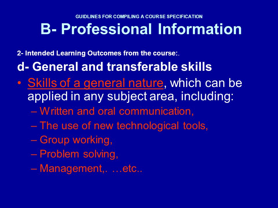 GUIDLINES FOR COMPILING A COURSE SPECIFICATION B- Professional Information 2- Intended Learning Outcomes from the course:. d- General and transferable