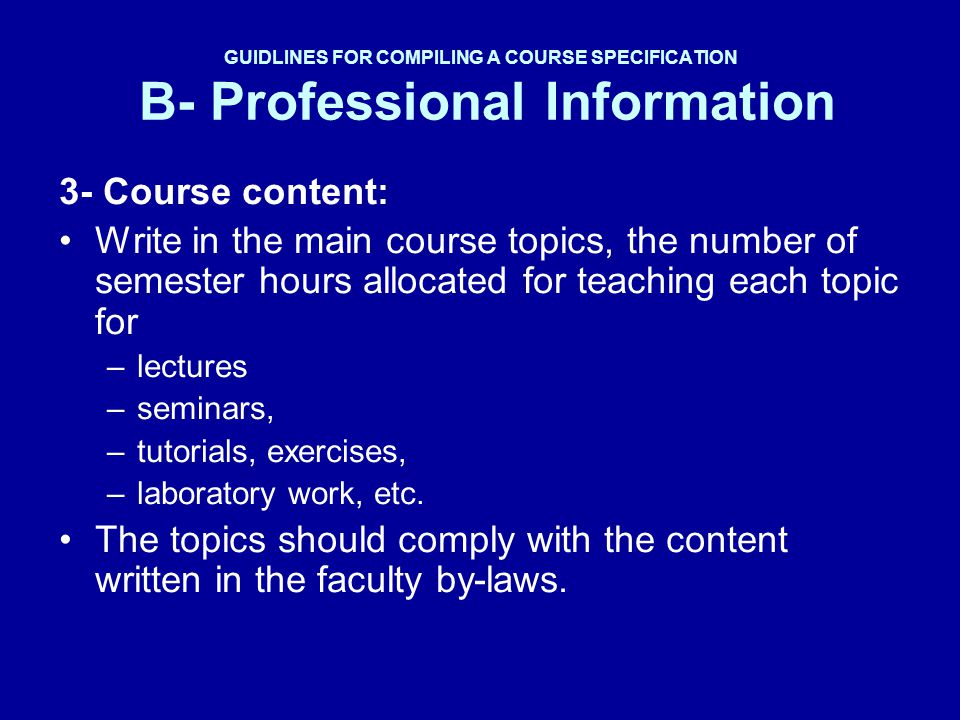 GUIDLINES FOR COMPILING A COURSE SPECIFICATION B- Professional Information 3- Course content: Write in the main course topics, the number of semester