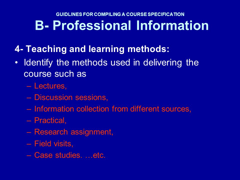 GUIDLINES FOR COMPILING A COURSE SPECIFICATION B- Professional Information 4- Teaching and learning methods: Identify the methods used in delivering t