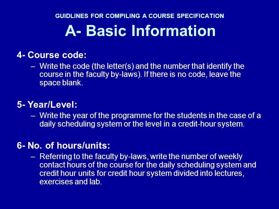 GUIDLINES FOR COMPILING A COURSE SPECIFICATION A- Basic Information 4- Course code: –Write the code (the letter(s) and the number that identify the co