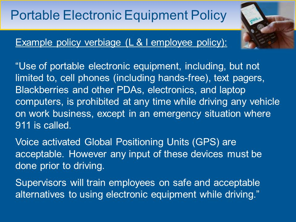 Portable Electronic Equipment Policy Example policy verbiage (L & I employee policy): Use of portable electronic equipment, including, but not limited