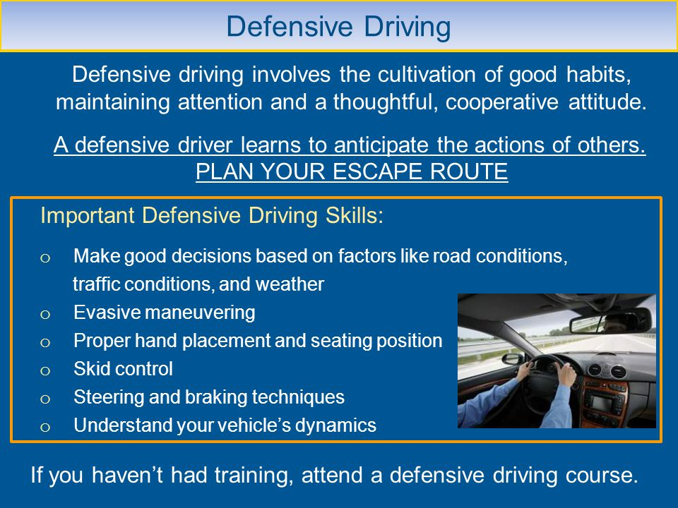 Defensive Driving Defensive driving involves the cultivation of good habits, maintaining attention and a thoughtful, cooperative attitude. A defensive